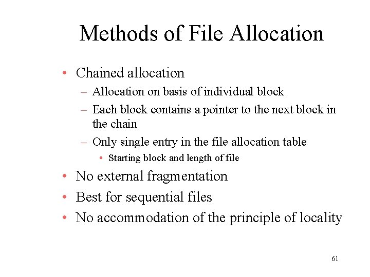 Methods of File Allocation • Chained allocation – Allocation on basis of individual block