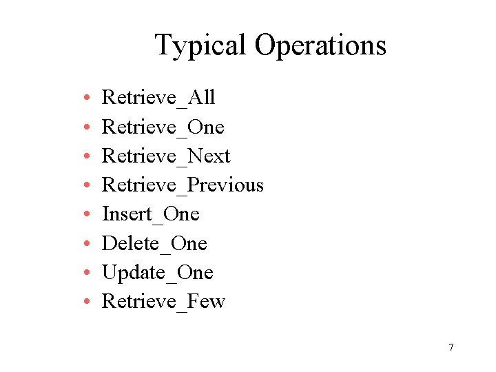 Typical Operations • • Retrieve_All Retrieve_One Retrieve_Next Retrieve_Previous Insert_One Delete_One Update_One Retrieve_Few 7
