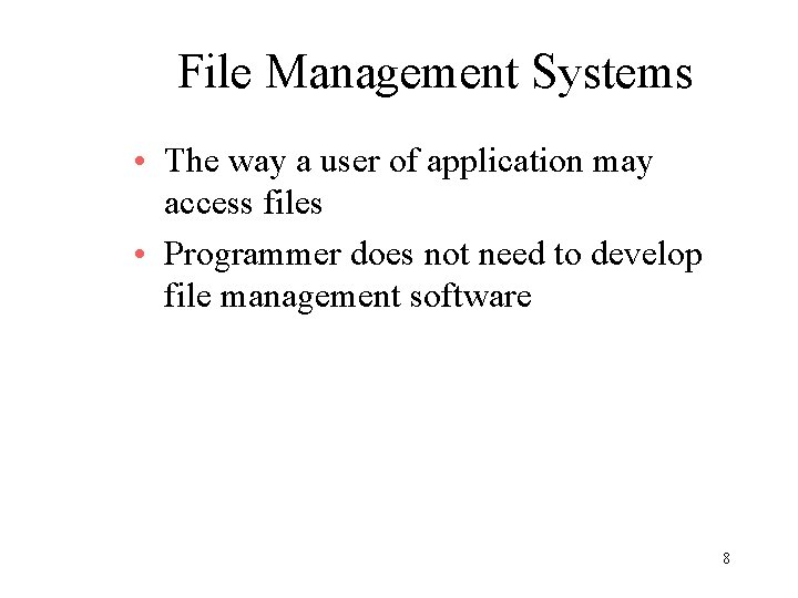 File Management Systems • The way a user of application may access files •