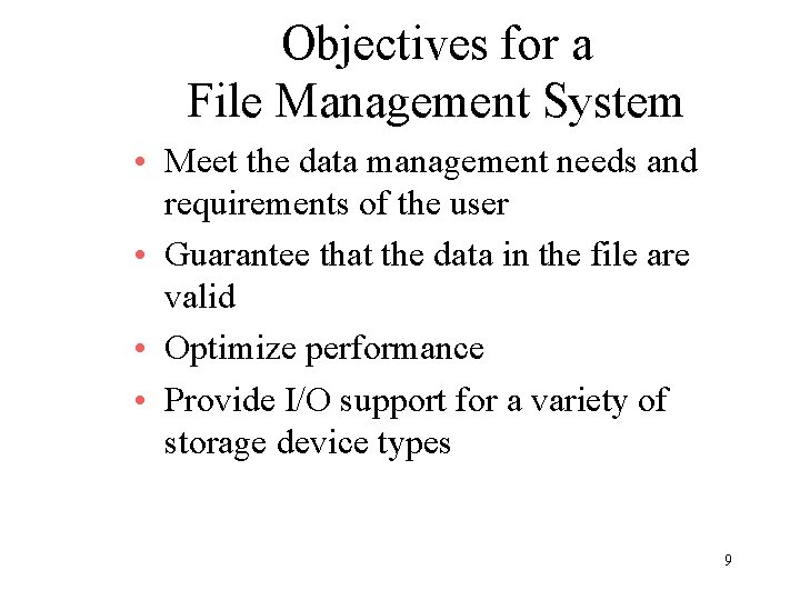 Objectives for a File Management System • Meet the data management needs and requirements