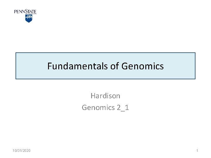 Fundamentals of Genomics Hardison Genomics 2_1 10/31/2020 1
