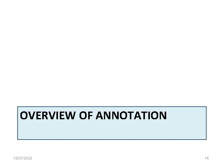 OVERVIEW OF ANNOTATION 10/31/2020 14