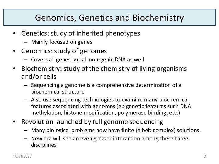 Genomics, Genetics and Biochemistry • Genetics: study of inherited phenotypes – Mainly focused on