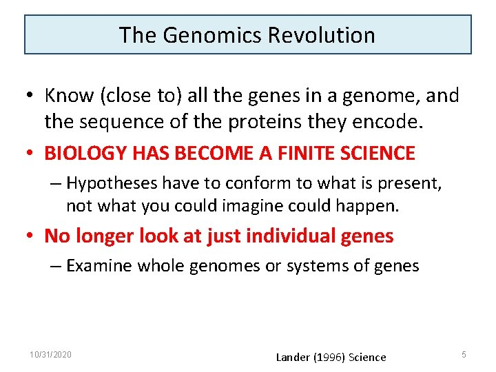 The Genomics Revolution • Know (close to) all the genes in a genome, and