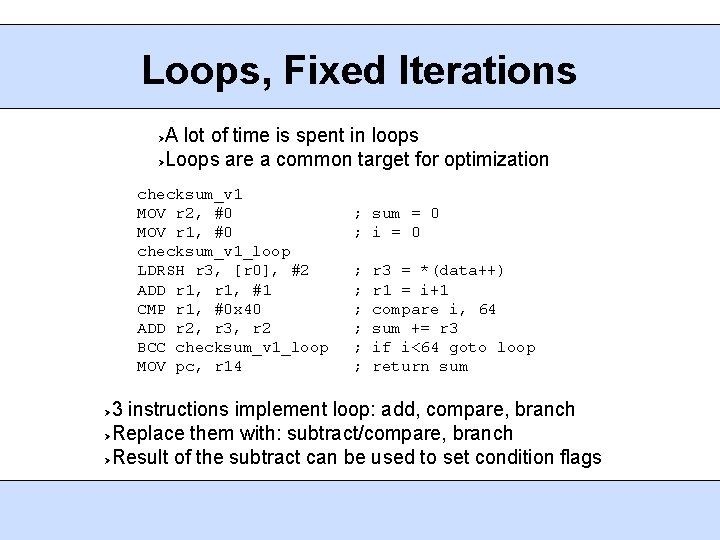 Loops, Fixed Iterations A lot of time is spent in loops Loops are a