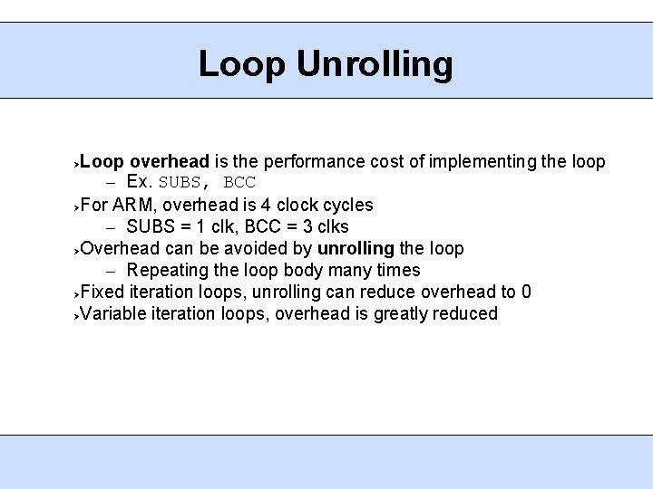 Loop Unrolling Loop overhead is the performance cost of implementing the loop – Ex.