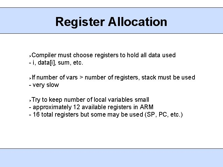 Register Allocation Compiler must choose registers to hold all data used - i, data[i],