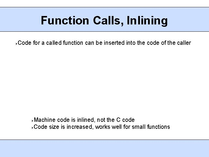 Function Calls, Inlining Code for a called function can be inserted into the code