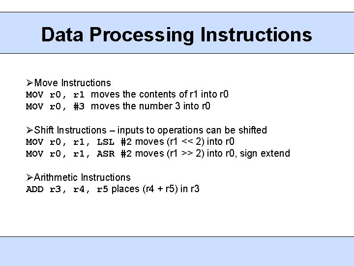 Data Processing Instructions Move Instructions MOV r 0, r 1 moves the contents of