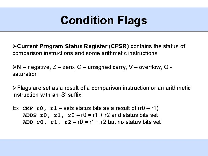 Condition Flags Current Program Status Register (CPSR) contains the status of comparison instructions and