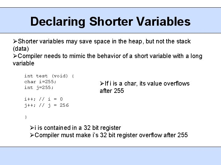 Declaring Shorter Variables Shorter variables may save space in the heap, but not the
