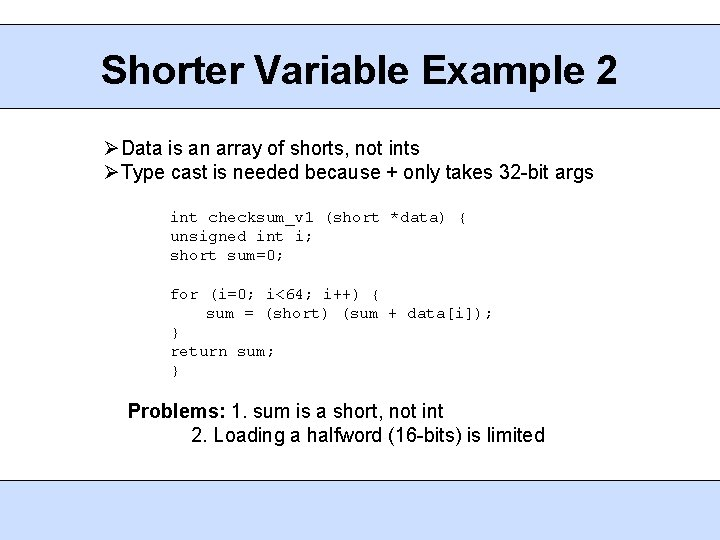 Shorter Variable Example 2 Data is an array of shorts, not ints Type cast