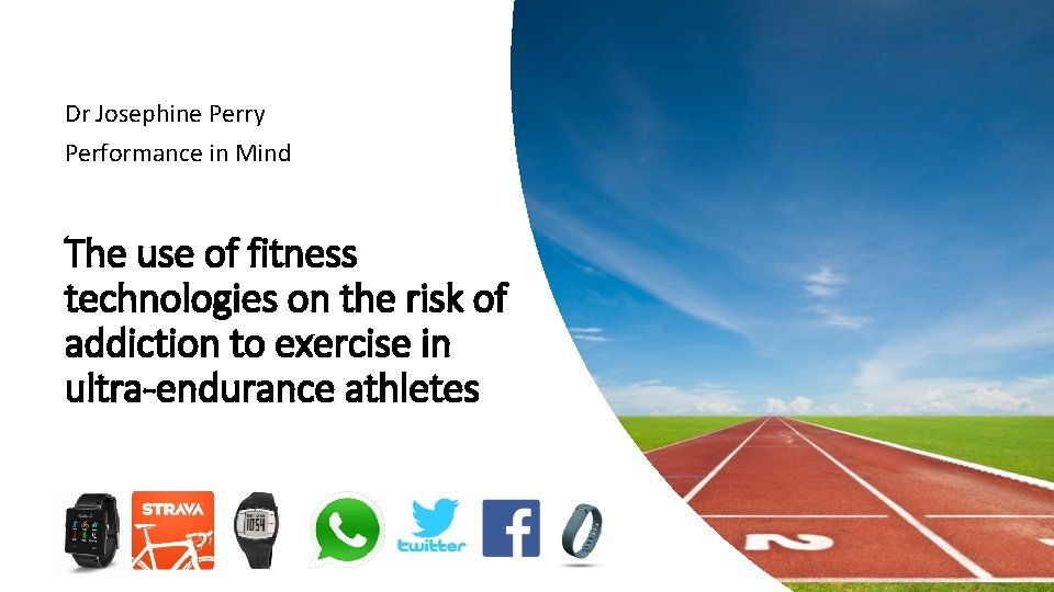 Dr Josephine Perry Performance in Mind The use of fitness technologies on the risk