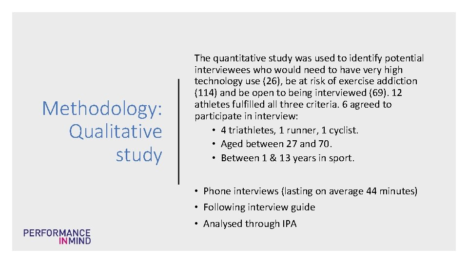 Methodology: Qualitative study The quantitative study was used to identify potential interviewees who would