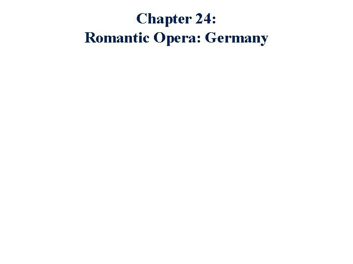 Chapter 24: Romantic Opera: Germany