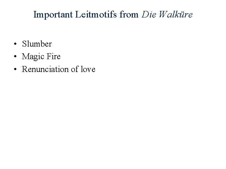Important Leitmotifs from Die Walküre • Slumber • Magic Fire • Renunciation of love