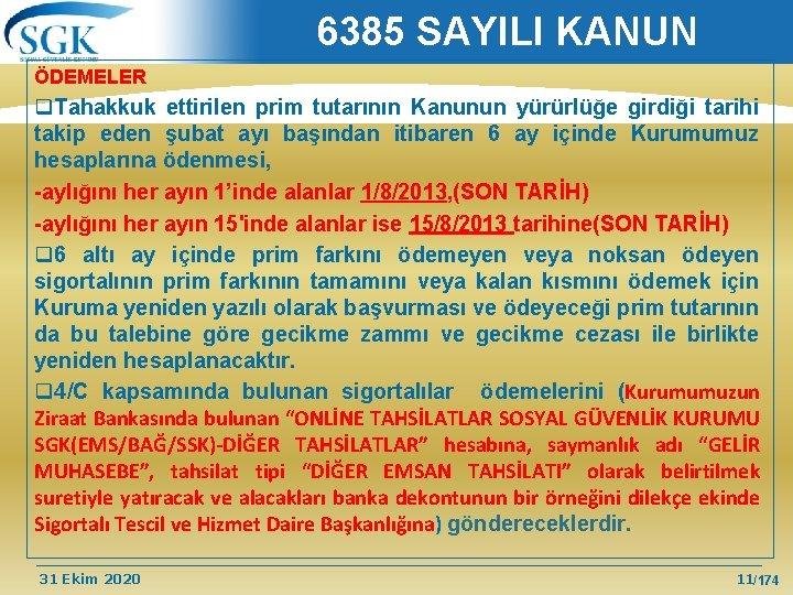 6385 SAYILI KANUN ÖDEMELER q. Tahakkuk ettirilen prim tutarının Kanunun yürürlüğe girdiği tarihi takip