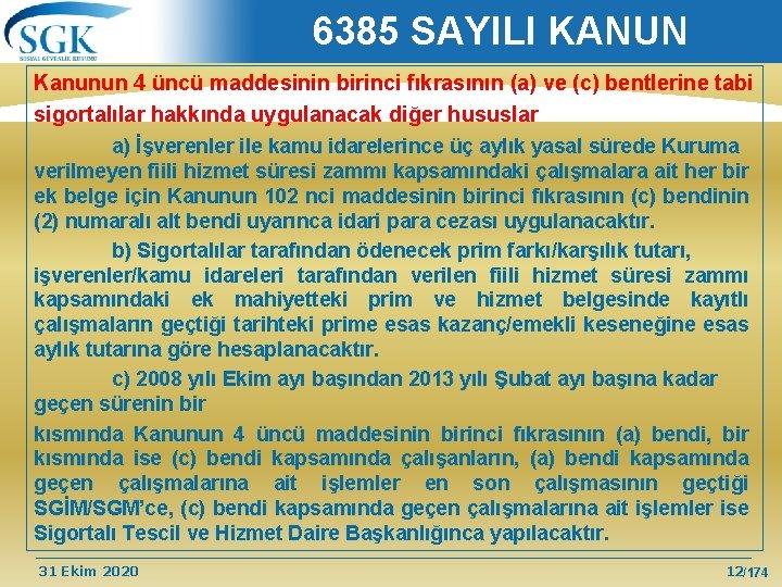 6385 SAYILI KANUN Kanunun 4 üncü maddesinin birinci fıkrasının (a) ve (c) bentlerine tabi