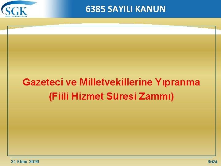 6385 SAYILI KANUN Gazeteci ve Milletvekillerine Yıpranma (Fiili Hizmet Süresi Zammı) 31 Ekim 2020