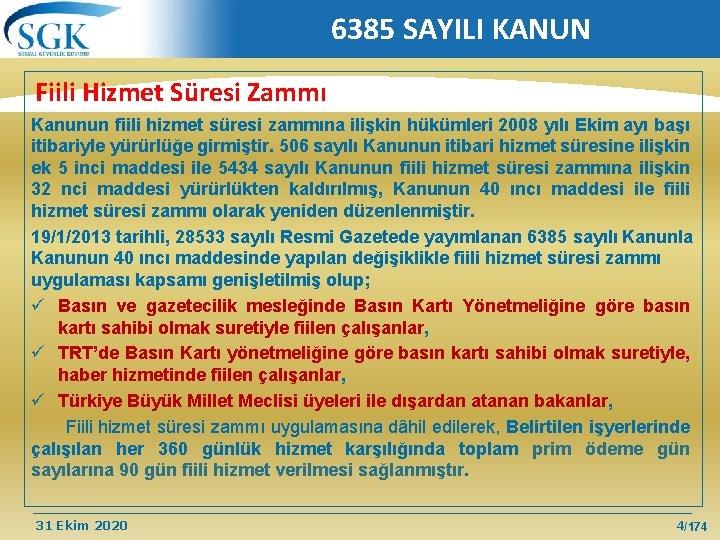 6385 SAYILI KANUN Fiili Hizmet Süresi Zammı Kanunun fiili hizmet süresi zammına ilişkin hükümleri