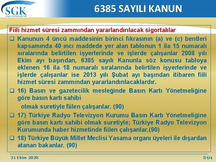 6385 SAYILI KANUN Fiili hizmet süresi zammından yararlandırılacak sigortalılar q Kanunun 4 üncü maddesinin