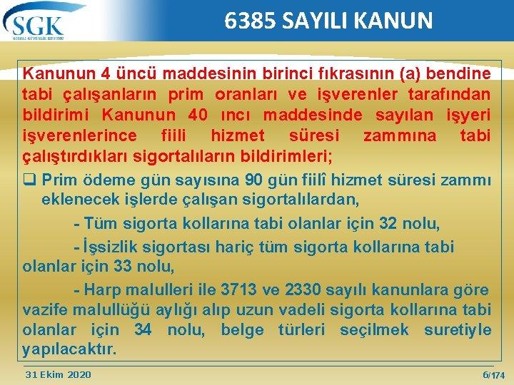 6385 SAYILI KANUN Kanunun 4 üncü maddesinin birinci fıkrasının (a) bendine tabi çalışanların prim