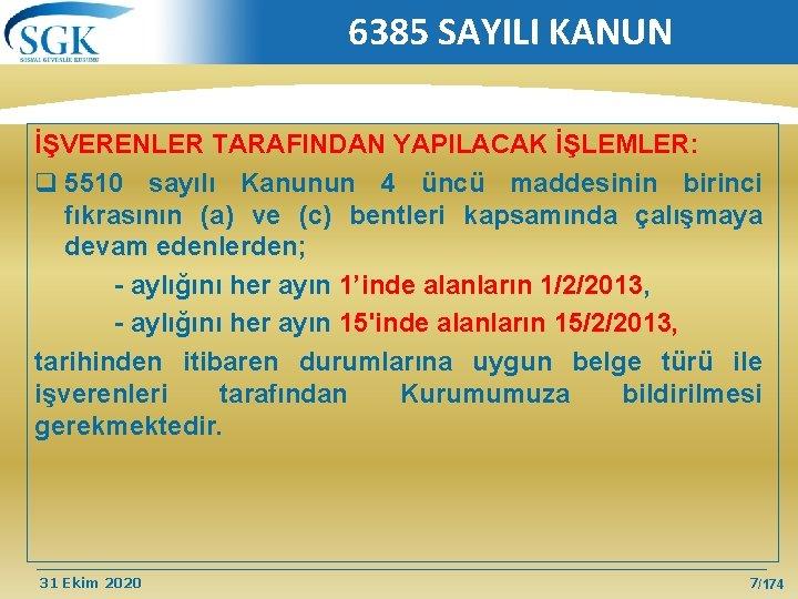 6385 SAYILI KANUN İŞVERENLER TARAFINDAN YAPILACAK İŞLEMLER: q 5510 sayılı Kanunun 4 üncü maddesinin