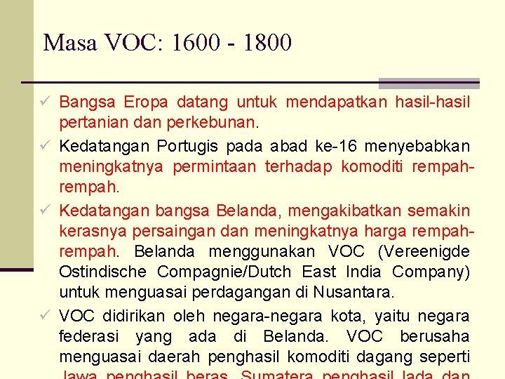 Masa VOC: 1600 - 1800 ü Bangsa Eropa datang untuk mendapatkan hasil-hasil pertanian dan