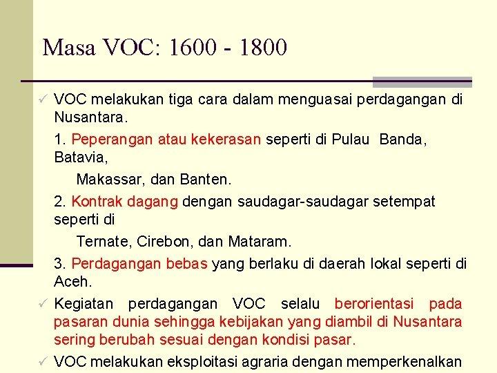 Masa VOC: 1600 - 1800 ü VOC melakukan tiga cara dalam menguasai perdagangan di