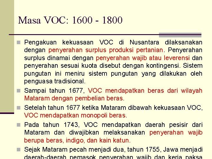 Masa VOC: 1600 - 1800 n Pengakuan kekuasaan VOC di Nusantara dilaksanakan n n