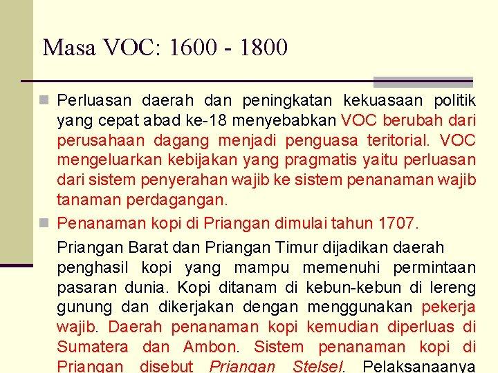 Masa VOC: 1600 - 1800 n Perluasan daerah dan peningkatan kekuasaan politik yang cepat
