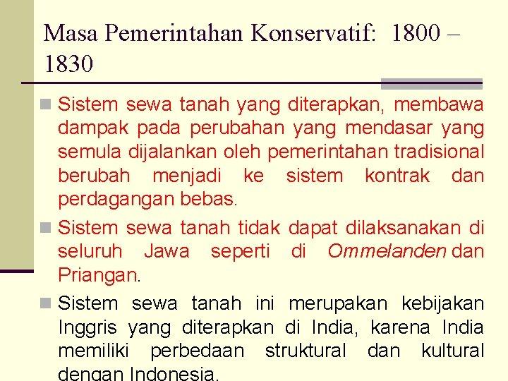 Masa Pemerintahan Konservatif: 1800 – 1830 n Sistem sewa tanah yang diterapkan, membawa dampak