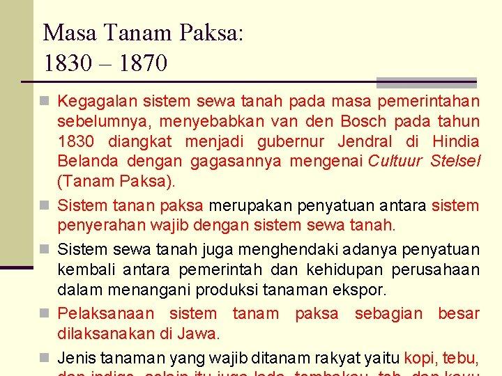Masa Tanam Paksa: 1830 – 1870 n Kegagalan sistem sewa tanah pada masa pemerintahan