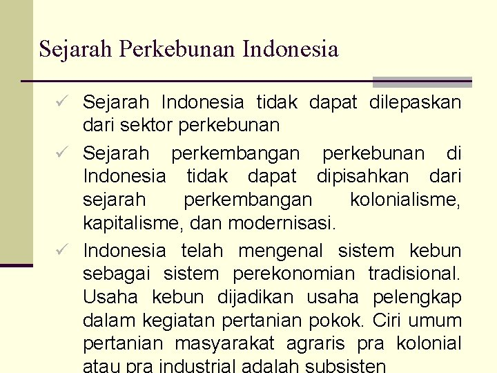 Sejarah Perkebunan Indonesia ü Sejarah Indonesia tidak dapat dilepaskan dari sektor perkebunan ü Sejarah