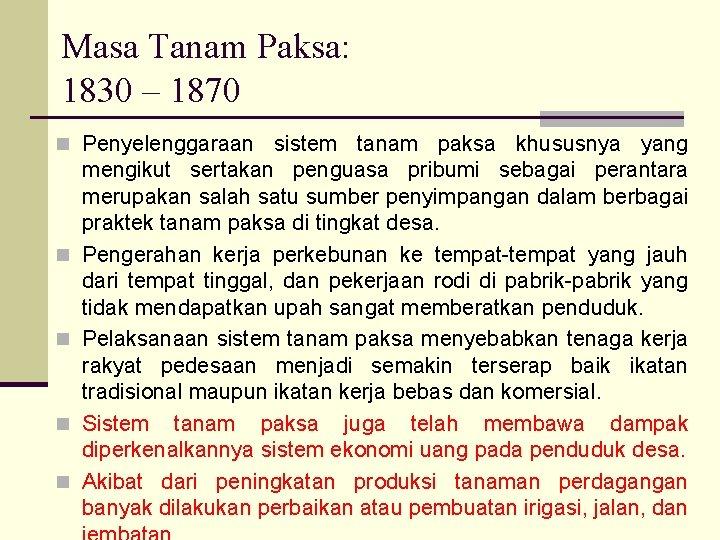 Masa Tanam Paksa: 1830 – 1870 n Penyelenggaraan sistem tanam paksa khususnya yang n