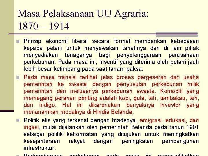 Masa Pelaksanaan UU Agraria: 1870 – 1914 n Prinsip ekonomi liberal secara formal memberikan