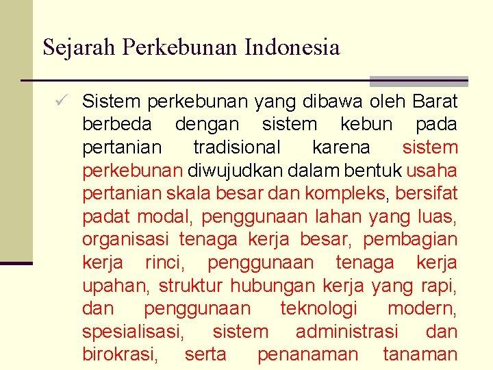 Sejarah Perkebunan Indonesia ü Sistem perkebunan yang dibawa oleh Barat berbeda dengan sistem kebun