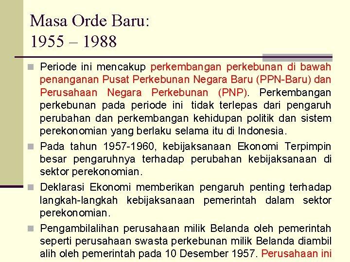 Masa Orde Baru: 1955 – 1988 n Periode ini mencakup perkembangan perkebunan di bawah