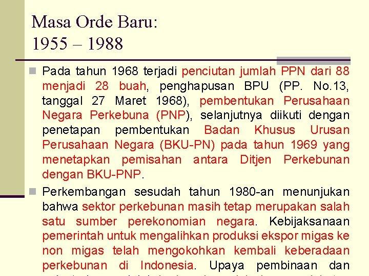 Masa Orde Baru: 1955 – 1988 n Pada tahun 1968 terjadi penciutan jumlah PPN