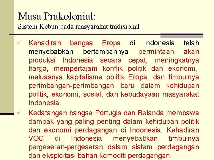 Masa Prakolonial: Sistem Kebun pada masyarakat tradisional Kehadiran bangsa Eropa di Indonesia telah menyebabkan