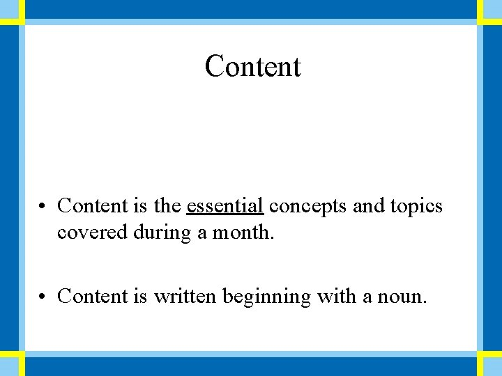 Content • Content is the essential concepts and topics covered during a month. •