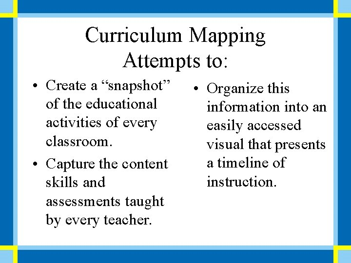 """Curriculum Mapping Attempts to: • Create a """"snapshot"""" of the educational activities of every"""