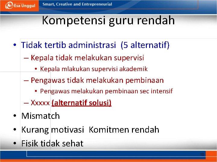 Kompetensi guru rendah • Tidak tertib administrasi (5 alternatif) – Kepala tidak melakukan supervisi