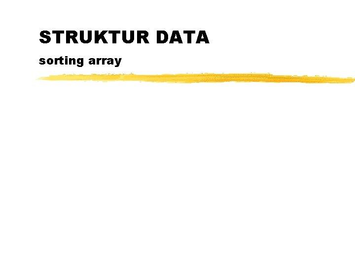 STRUKTUR DATA sorting array