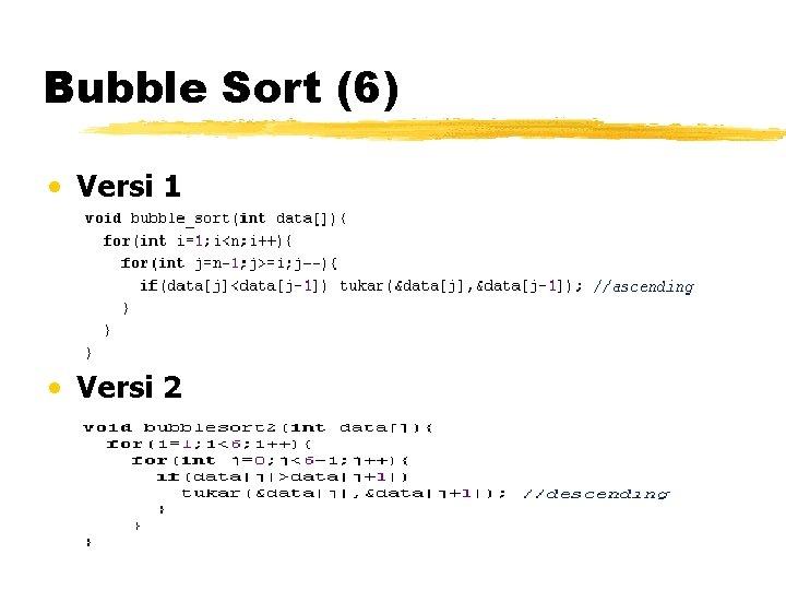 Bubble Sort (6) • Versi 1 • Versi 2