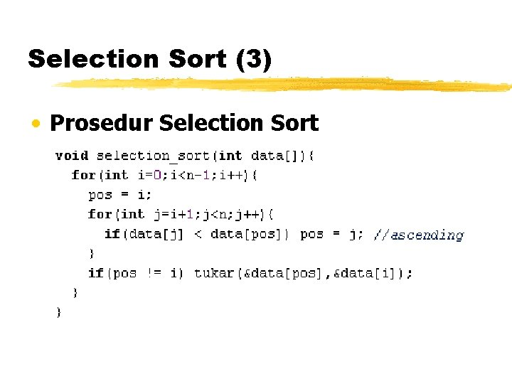 Selection Sort (3) • Prosedur Selection Sort