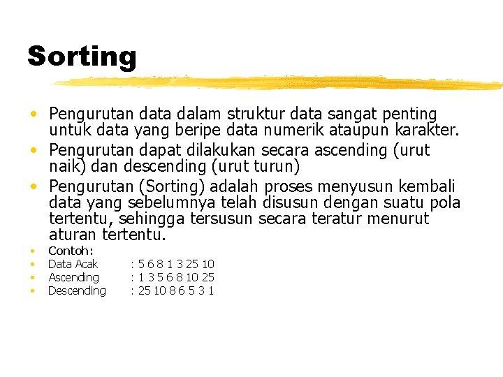 Sorting • Pengurutan data dalam struktur data sangat penting untuk data yang beripe data