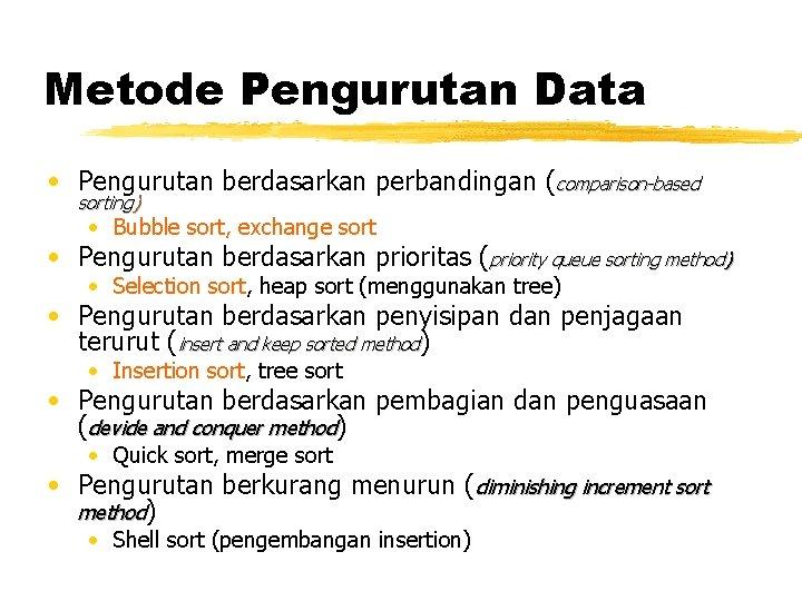 Metode Pengurutan Data • Pengurutan berdasarkan perbandingan (comparison-based sorting) • Bubble sort, exchange sort