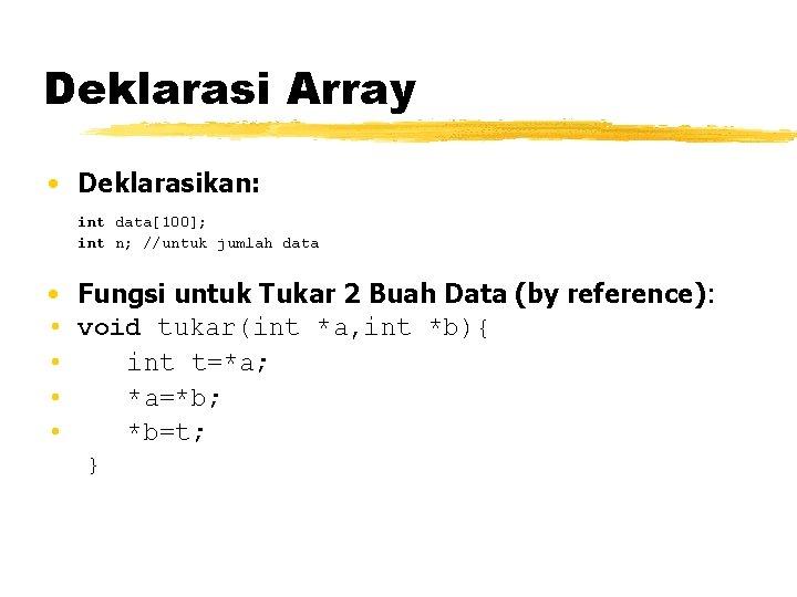 Deklarasi Array • Deklarasikan: int data[100]; int n; //untuk jumlah data • Fungsi untuk