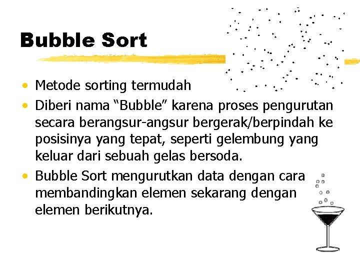 """Bubble Sort • Metode sorting termudah • Diberi nama """"Bubble"""" karena proses pengurutan secara"""